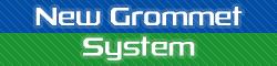 New Grommet System